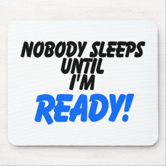 Nobody Sleeps Until I'm Ready Mouse Pad