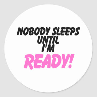 Nobody Sleeps Until I'm Ready (pink) Classic Round Sticker