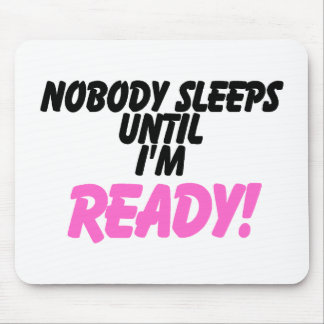 Nobody Sleeps Until I'm Ready (pink) Mouse Pads