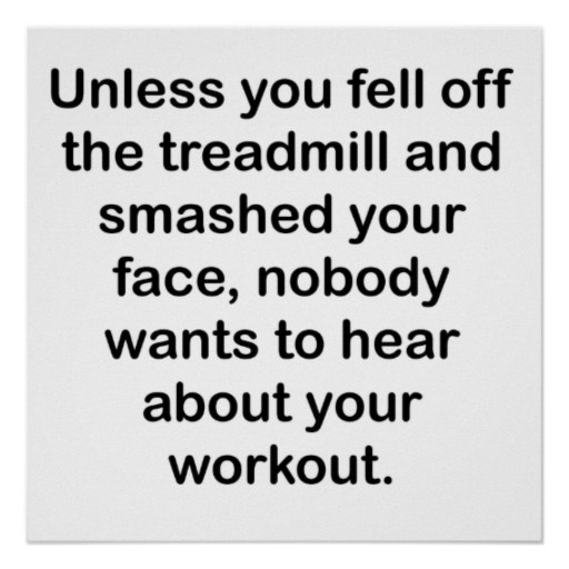 Nobody Wants To Hear About Your Workout Print