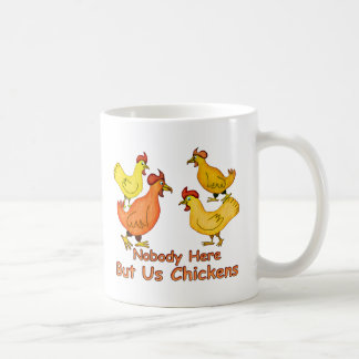 NobodyHere But Us Chickens Coffee Mug