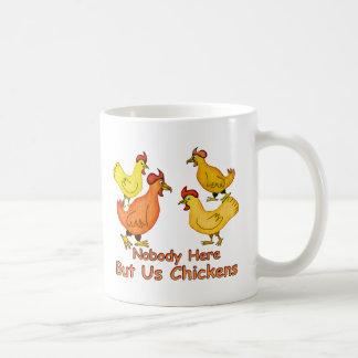 NobodyHere But Us Chickens Coffee Mug