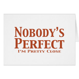Nobody's Perfect  I'm Pretty Close Gifts Card