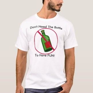 nobooze, Don't Need The Bottle, To Have FUN! T-Shirt