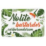 Nolite te Bastardes Carborundorum Tropical Magnet