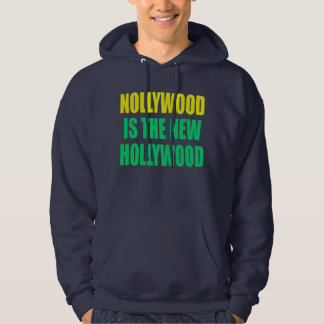 Nollywood is the new Hollywood Hoodie