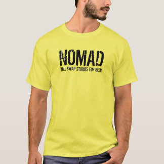 NOMAD, will swap stories for beer T-Shirt
