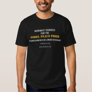 NOMINATE YOURSELF, FOR THE, NOBEL PEACE PRIZE, ... T-Shirt
