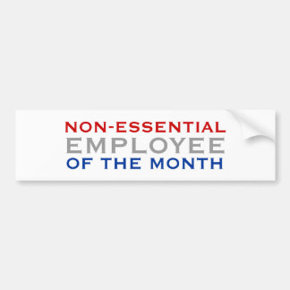 Non-essential Employee of the Month Car Bumper Sticker