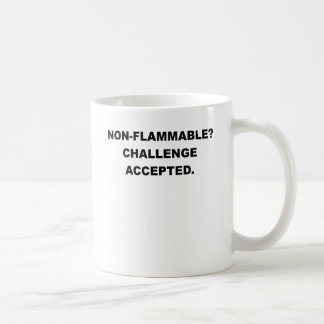 NON FLAMMABLE CHALLENGE ACCEPTED.png Coffee Mug