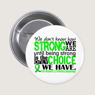 Non-Hodgkins Lymphoma How Strong We Are Pinback Button