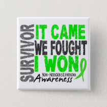 Non-Hodgkins Lymphoma Survivor It Came We Fought Pinback Button