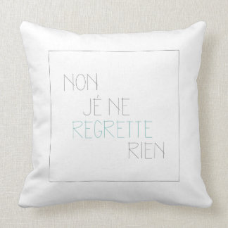Non, Je Ne Regrette Rien- No, I Regret Nothing Throw Pillow