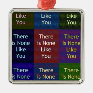 None Like You Square Metal Christmas Ornament