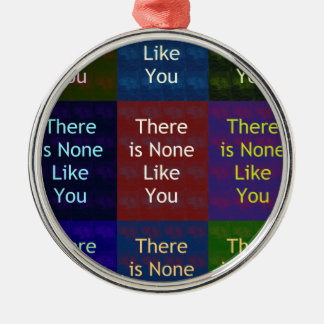 None Like You Round Metal Christmas Ornament