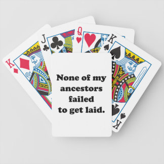 None Of My Ancestors Failed To Get Laid Bicycle Playing Cards