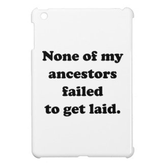 None Of My Ancestors Failed To Get Laid iPad Mini Cover