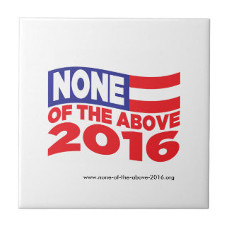 None of the Above 2016 Ceramic Tile