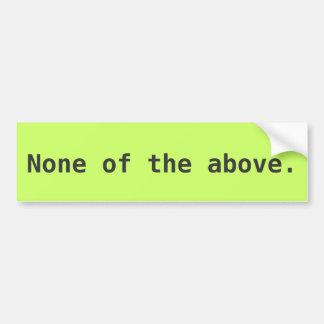 None of the above. bumper sticker