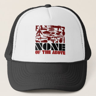 None Of The Above Trucker Hat