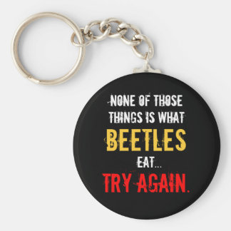 """""""None of Those Things is What Beetles Eat"""" Basic Round Button Keychain"""
