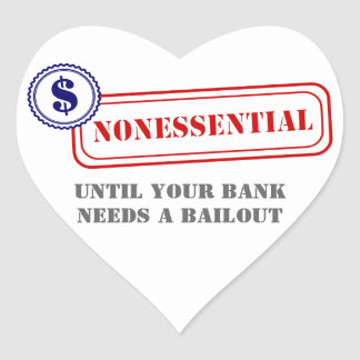 Nonessential • Bank Bailout Heart Sticker
