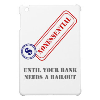 Nonessential • Bank Bailout Case For The iPad Mini