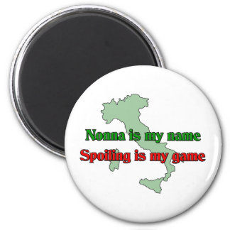 Nonna is my name. Spoiling is my game. 2 Inch Round Magnet