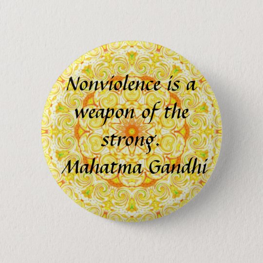 Nonviolence is a weapon of the strong. - Gandhi Pinback Button