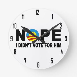 NOPE I DIDN'T VOTE FOR HIM ROUND WALLCLOCK
