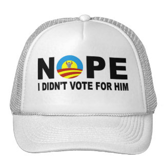 NOPE I DIDN'T VOTE FOR HIM TRUCKER HAT