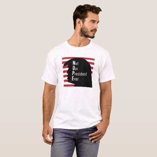 NOPE  Not Our President Ever T_Shirt