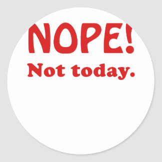 Nope Not Today Classic Round Sticker