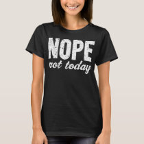 Nope Not Today Grunge Effect T-Shirt