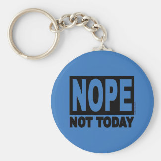 NOPE Not Today Keychain
