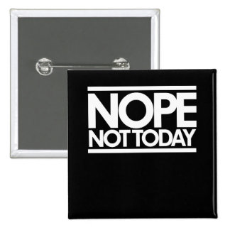 Nope not today pinback button