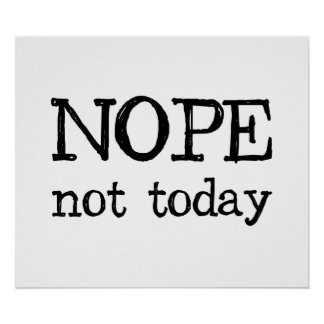 Nope Not Today Poster