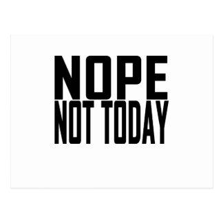 Nope not Today T-shirt.png Postcard
