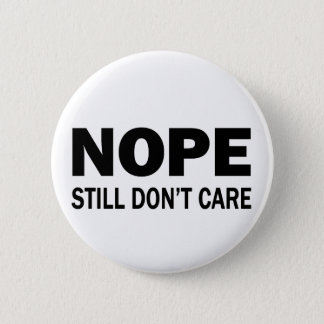 Nope Still Don't Care Button