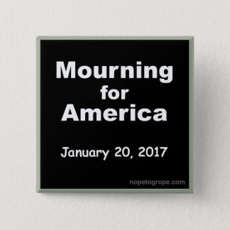 NOPE to GROPE Mourning for America Square Button