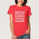 Normal A Dozen Chickens Ago Tee Shirt