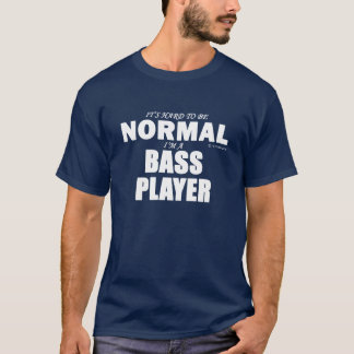 Normal Bass Player T-Shirt