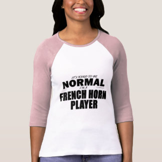 Normal French Horn Player T-shirts