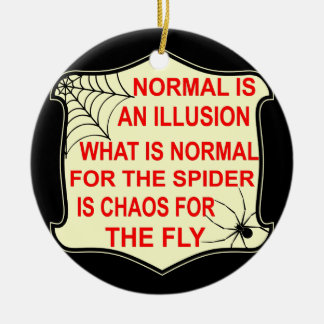 Normal Is An Illusion What Is Normal To The Spider Ceramic Ornament