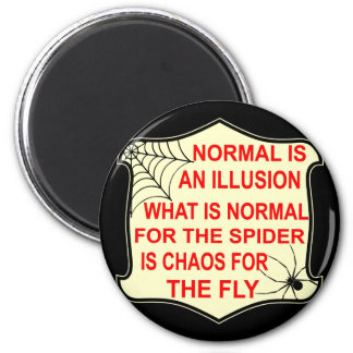 Normal Is An Illusion What Is Normal To The Spider Magnet