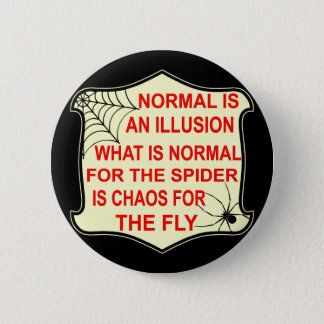 Normal Is An Illusion What Is Normal To The Spider Pinback Button