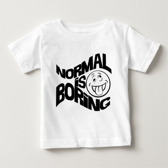 Normal is Boring Baby T-Shirt