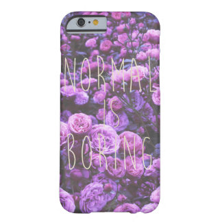 NORMAL IS BORING BARELY THERE iPhone 6 CASE