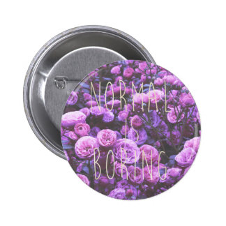NORMAL IS BORING PINBACK BUTTON