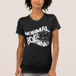 Normal is Boring Shirt